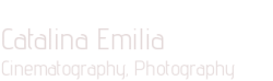 Catalina Emilia - Cinematography, Photography